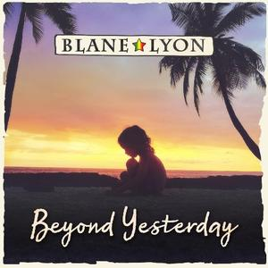 Blane Lyon - Beyond Yesterday (2019)